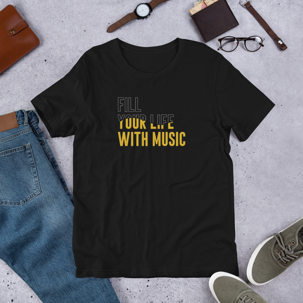 Fill Your Life: Unisex T-Shirt
